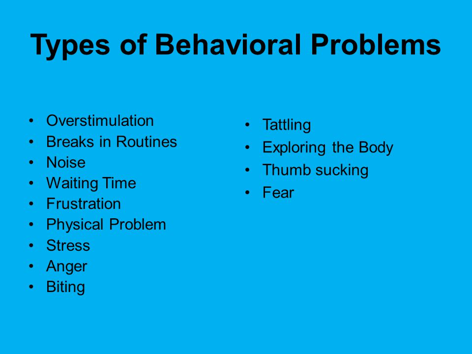 Causes of Behavioral Problems There are many situations with feelings included children do not know how to handle.