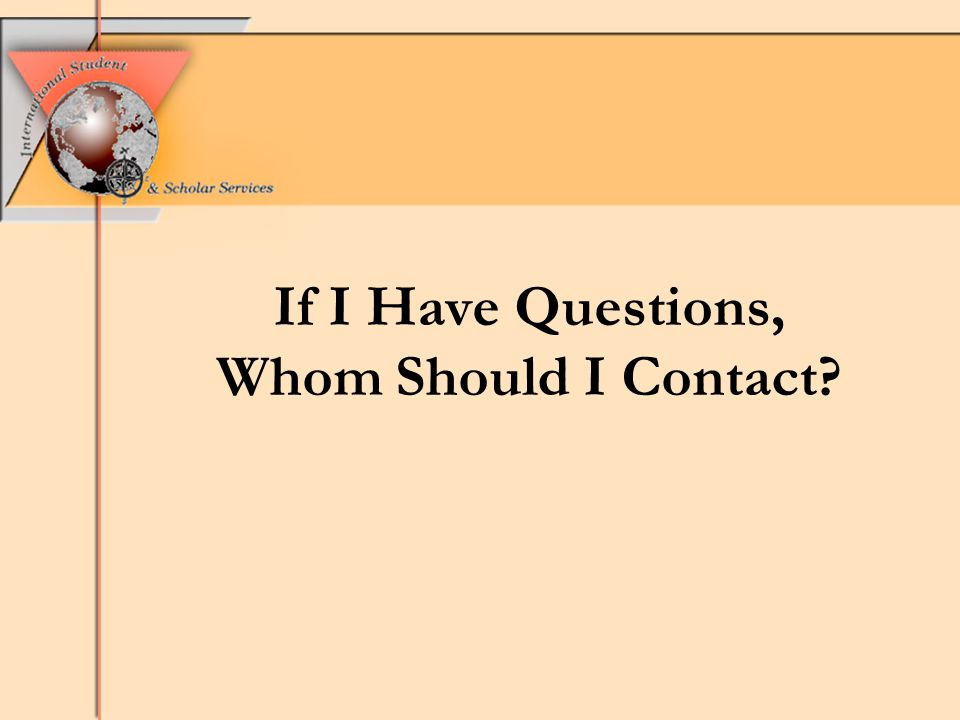 If I Have Questions, Whom Should I Contact?