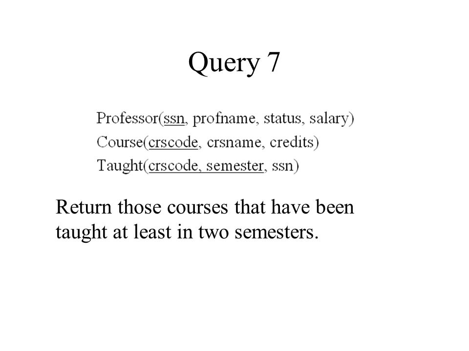 Query 7 Return those courses that have been taught at least in two semesters.