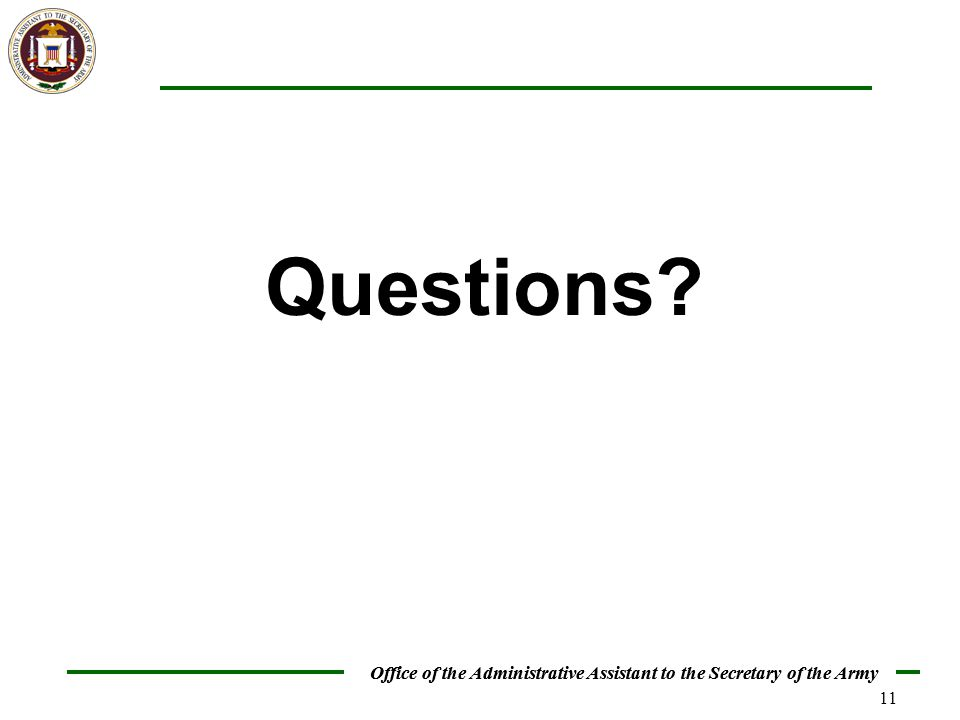 Office of the Administrative Assistant to the Secretary of the Army 11 Questions