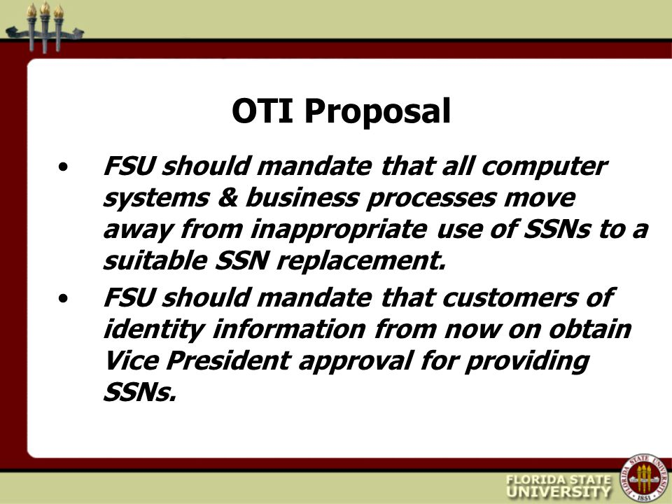 OTI Proposal FSU should mandate that all computer systems & business processes move away from inappropriate use of SSNs to a suitable SSN replacement.
