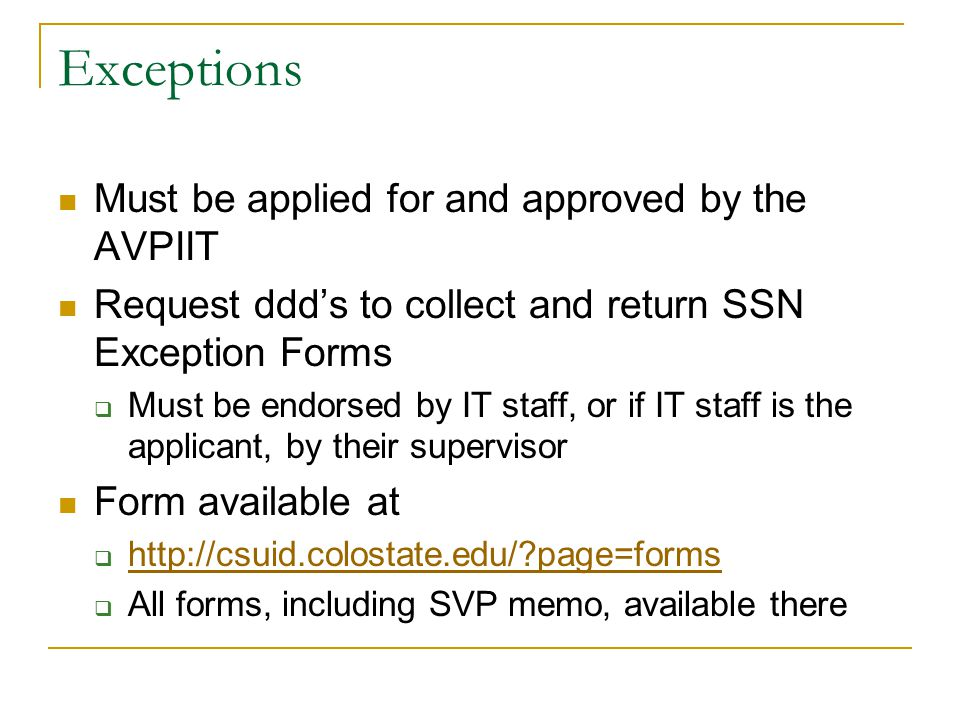 Exceptions Must be applied for and approved by the AVPIIT Request ddd's to collect and return SSN Exception Forms  Must be endorsed by IT staff, or i