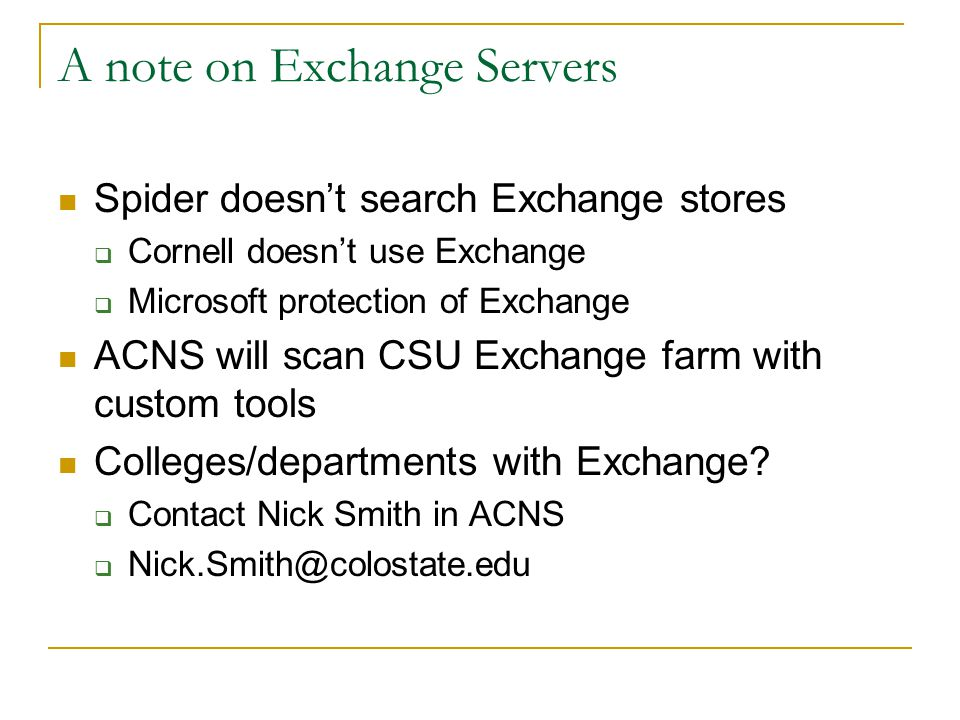 A note on Exchange Servers Spider doesn't search Exchange stores  Cornell doesn't use Exchange  Microsoft protection of Exchange ACNS will scan CSU