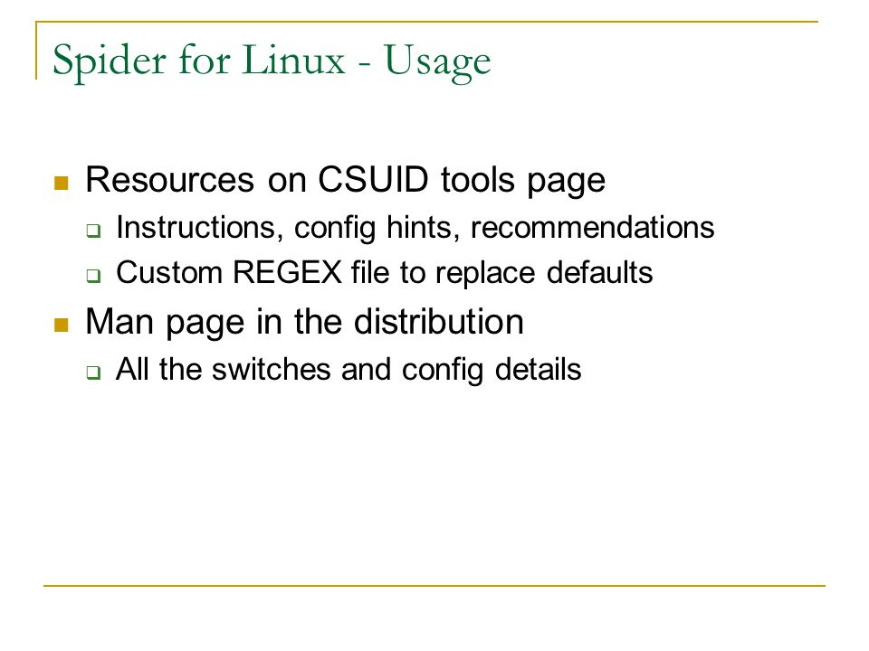 Spider for Linux - Usage Resources on CSUID tools page  Instructions, config hints, recommendations  Custom REGEX file to replace defaults Man page in the distribution  All the switches and config details