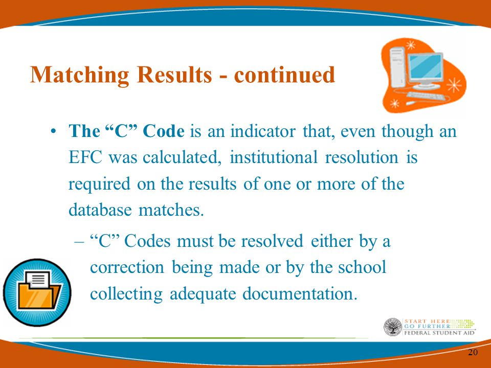 20 Matching Results - continued The C Code is an indicator that, even though an EFC was calculated, institutional resolution is required on the results of one or more of the database matches.