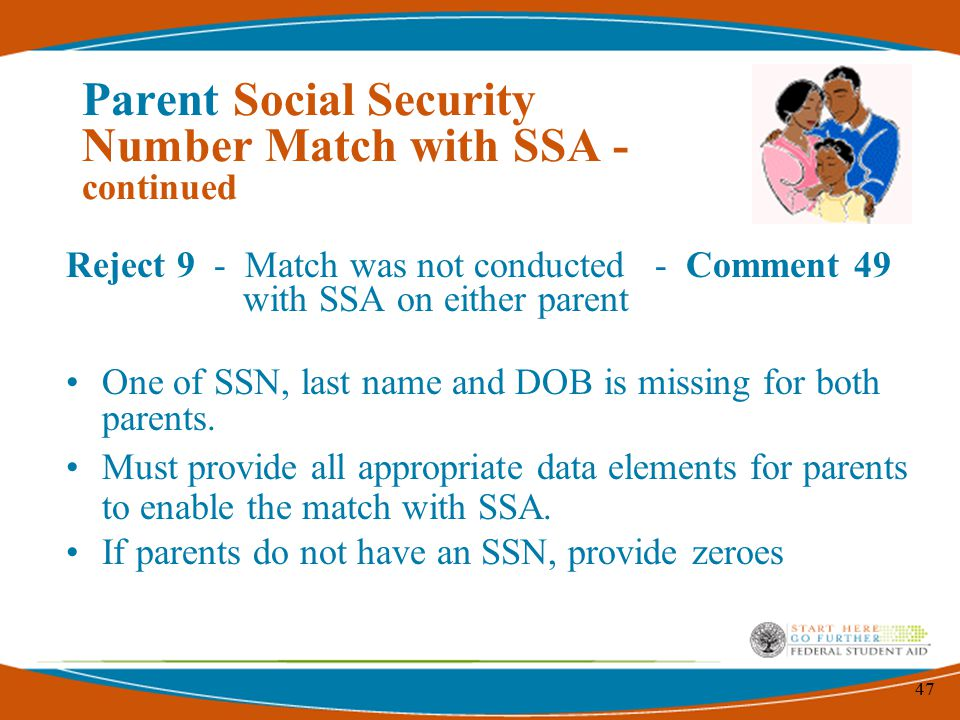 47 Reject 9 - Match was not conducted - Comment 49 with SSA on either parent One of SSN, last name and DOB is missing for both parents.
