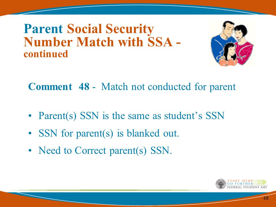 48 Comment 48 - Match not conducted for parent Parent(s) SSN is the same as student's SSN SSN for parent(s) is blanked out.
