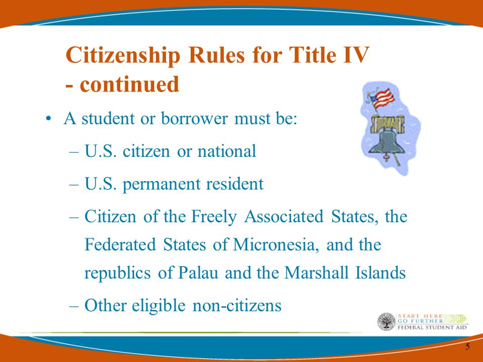 5 Citizenship Rules for Title IV - continued A student or borrower must be: –U.S.