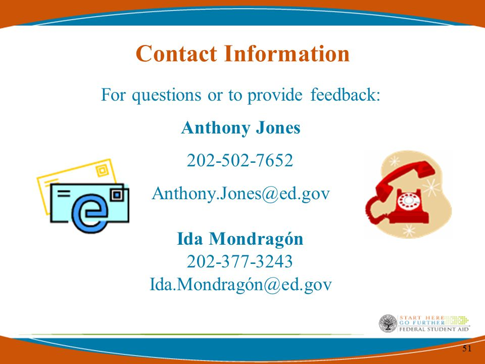 51 Contact Information For questions or to provide feedback: Anthony Jones 202-502-7652 Anthony.Jones@ed.gov Ida Mondragón 202-377-3243 Ida.Mondragón@ed.gov