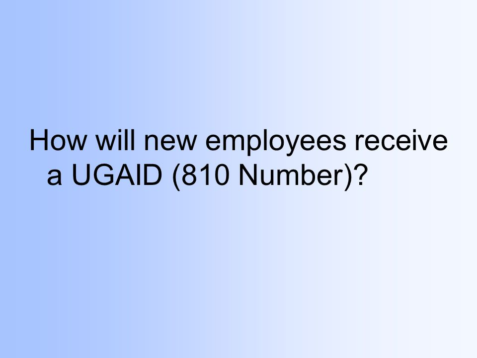How will new employees receive a UGAID (810 Number)