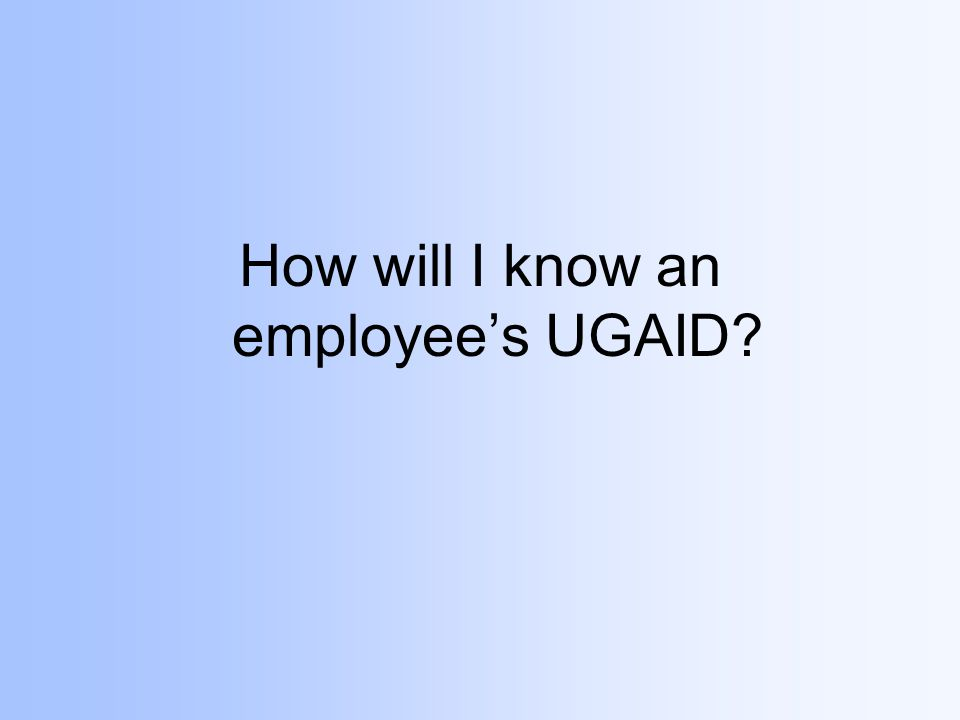 How will I know an employee's UGAID?