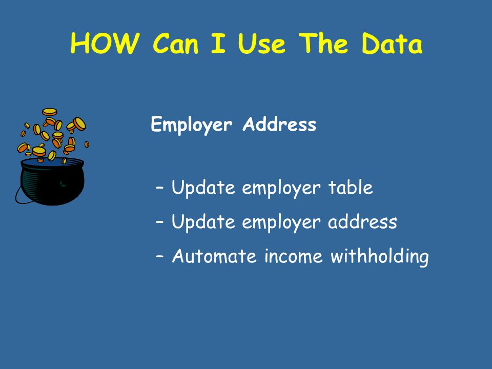 HOW Can I Use The Data –Employment/Income –Guidelines –Review and adjustment