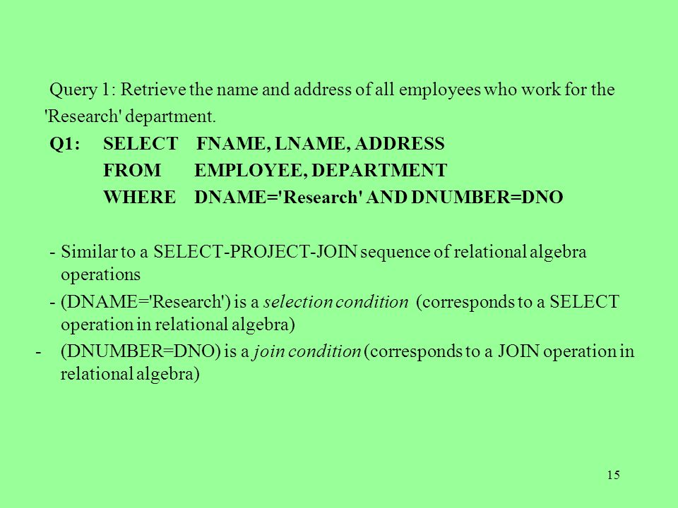 15 Query 1: Retrieve the name and address of all employees who work for the Research department.