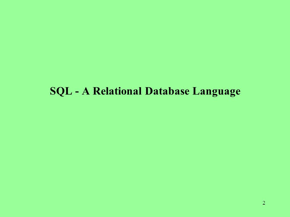 2 SQL - A Relational Database Language