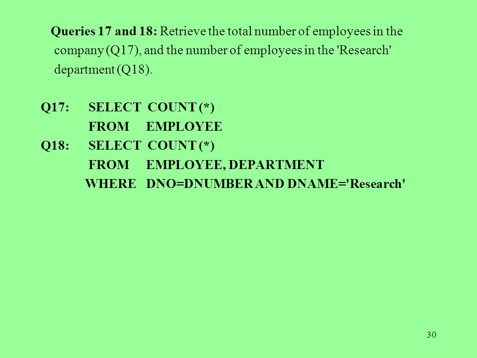 30 Queries 17 and 18: Retrieve the total number of employees in the company (Q17), and the number of employees in the Research department (Q18).