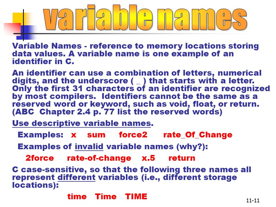 11-11 Variable Names - reference to memory locations storing data values.