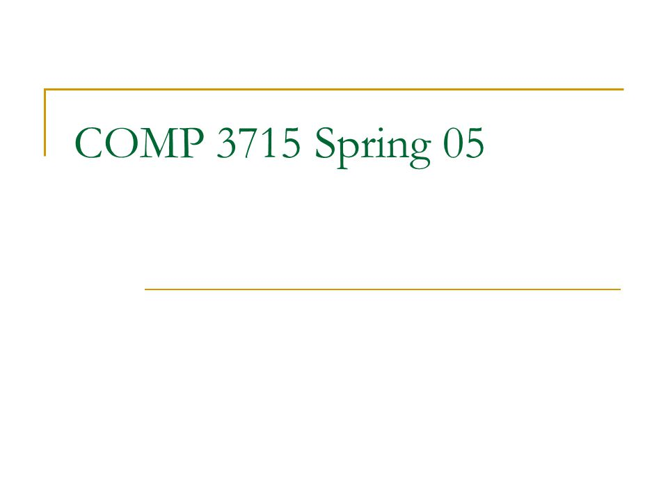 COMP 3715 Spring 05