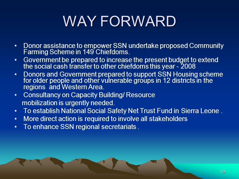 19 WAY FORWARD Donor assistance to empower SSN undertake proposed Community Farming Scheme in 149 Chiefdoms.