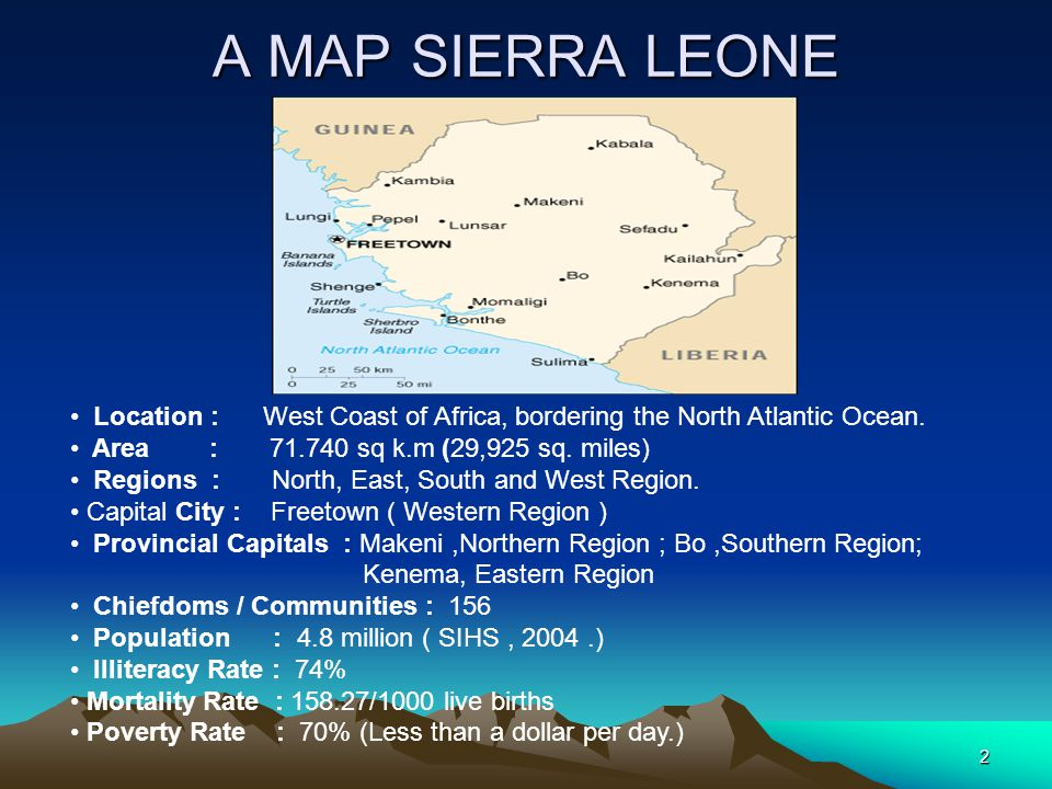 2 A MAP SIERRA LEONE Location : West Coast of Africa, bordering the North Atlantic Ocean.