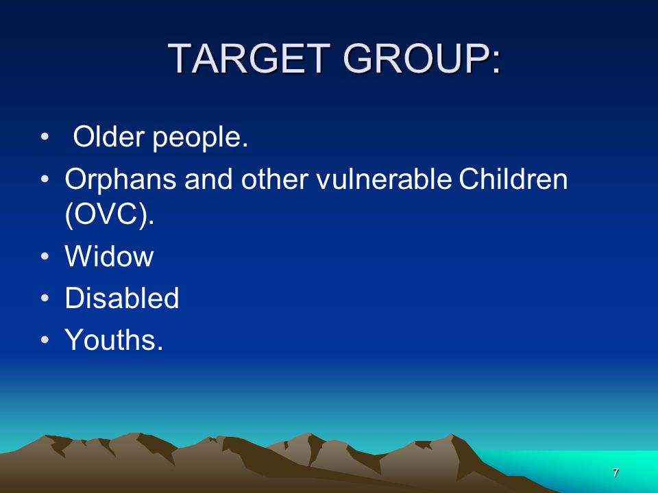 7 TARGET GROUP: TARGET GROUP: Older people. Orphans and other vulnerable Children (OVC).