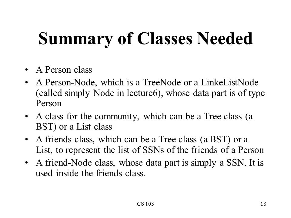 CS 10318 Summary of Classes Needed A Person class A Person-Node, which is a TreeNode or a LinkeListNode (called simply Node in lecture6), whose data p