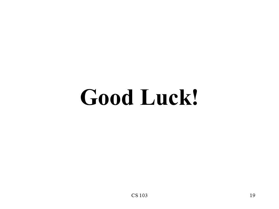 CS 10319 Good Luck!