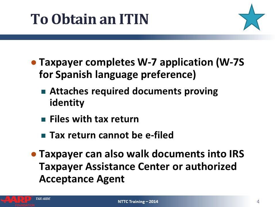 TAX-AIDE To Obtain an ITIN ● Taxpayer completes W-7 application (W-7S for Spanish language preference) Attaches required documents proving identity Fi