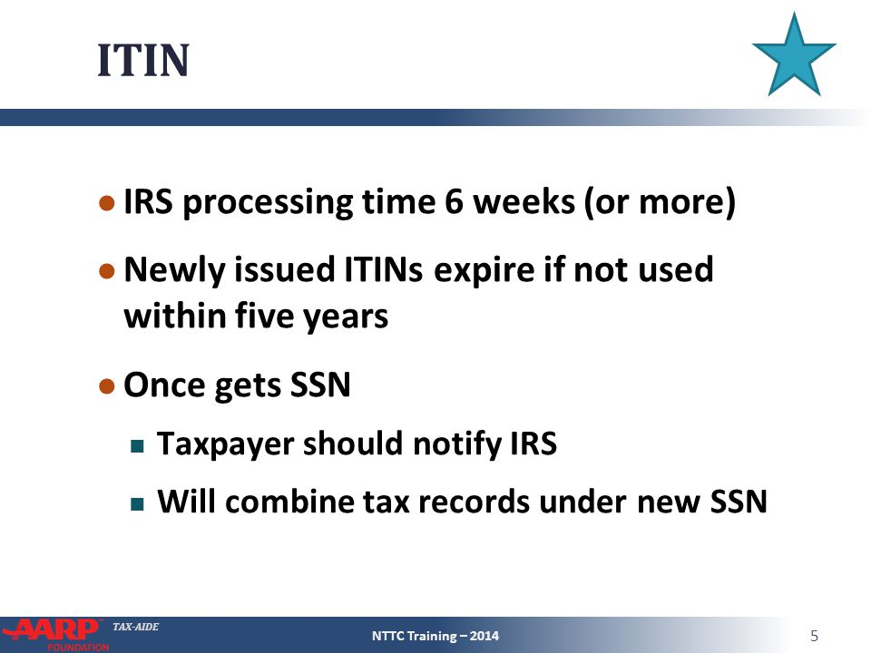 TAX-AIDE ITIN ● IRS processing time 6 weeks (or more) ● Newly issued ITINs expire if not used within five years ● Once gets SSN Taxpayer should notify