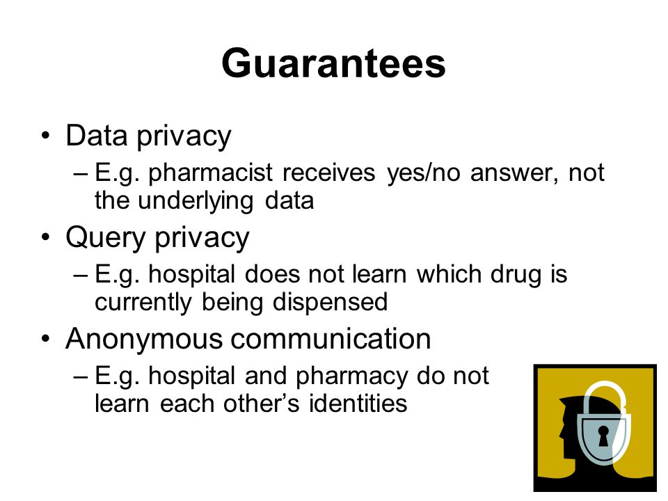 Guarantees Data privacy –E.g.