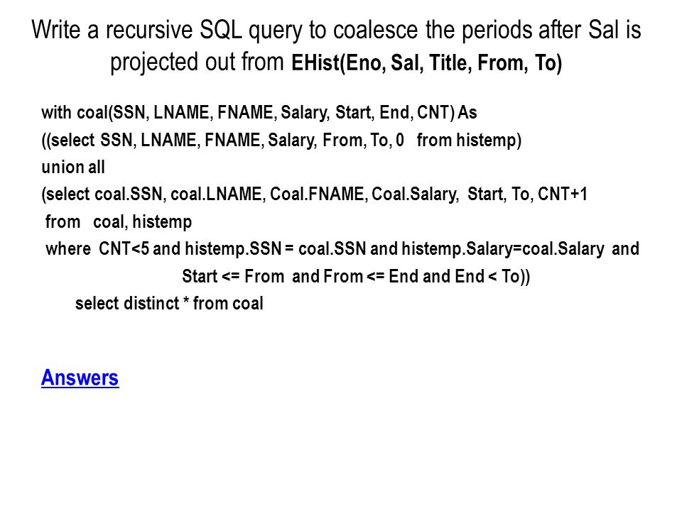 Write a recursive SQL query to coalesce the periods after Sal is projected out from EHist(Eno, Sal, Title, From, To) with coal(SSN, LNAME, FNAME, Sala