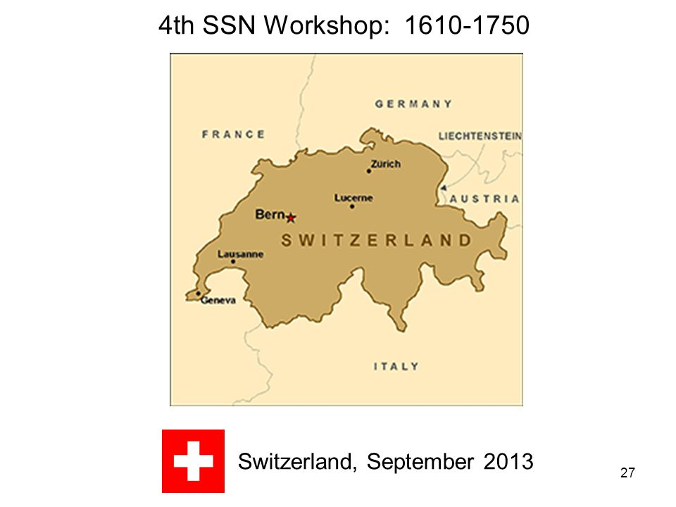 27 4th SSN Workshop: 1610-1750 Switzerland, September 2013