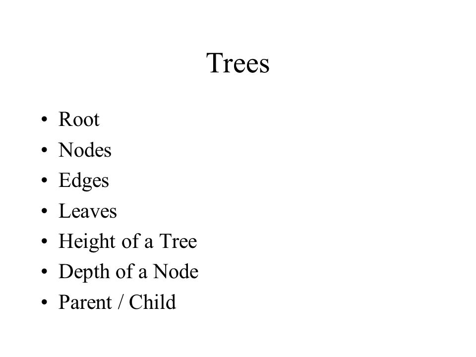 Root Nodes Edges Leaves Height of a Tree Depth of a Node Parent / Child
