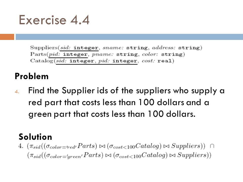 Exercise 4.4 Problem 4. Find the Supplier ids of the suppliers who supply a red part that costs less than 100 dollars and a green part that costs less