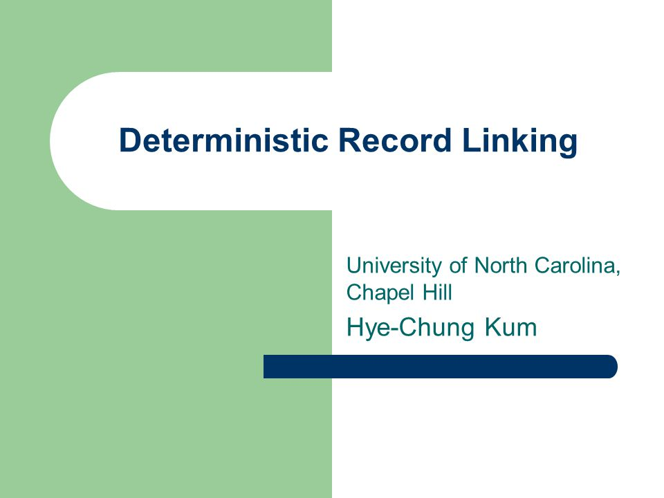 Deterministic Record Linking University of North Carolina, Chapel Hill Hye-Chung Kum