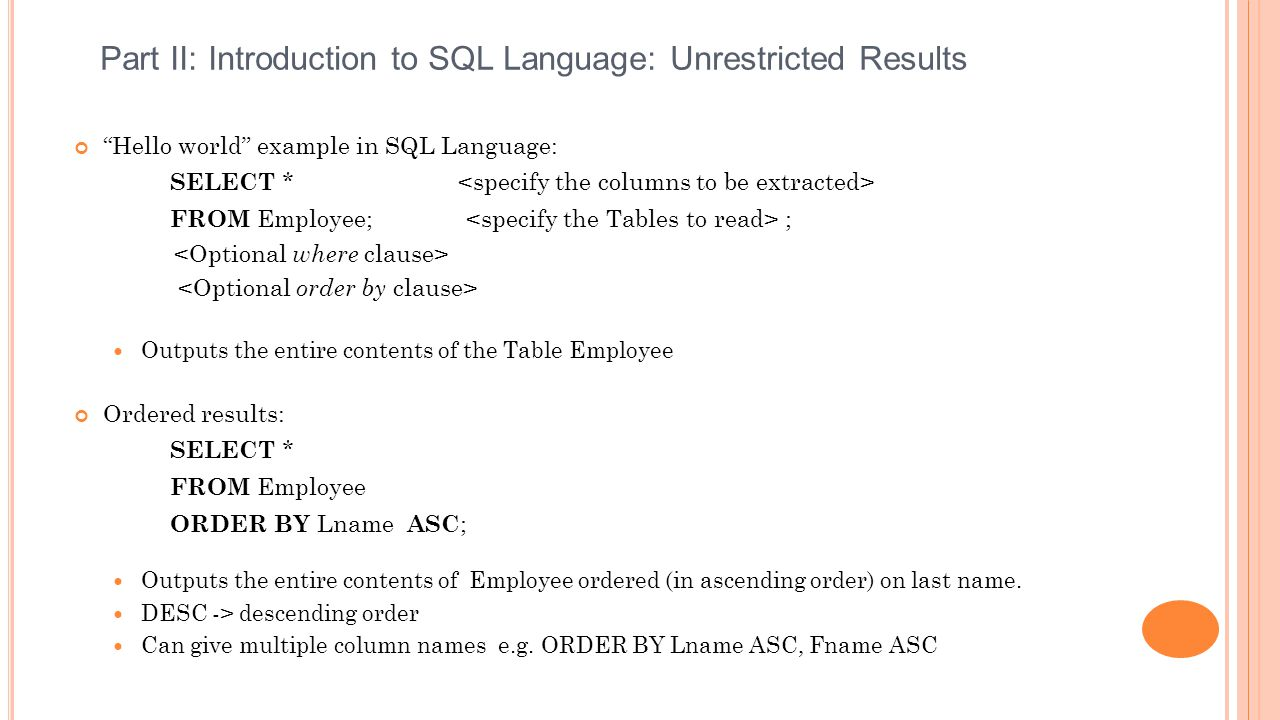 """Hello world"" example in SQL Language: SELECT * FROM Employee; ; Outputs the entire contents of the Table Employee Ordered results: SELECT * FROM Empl"