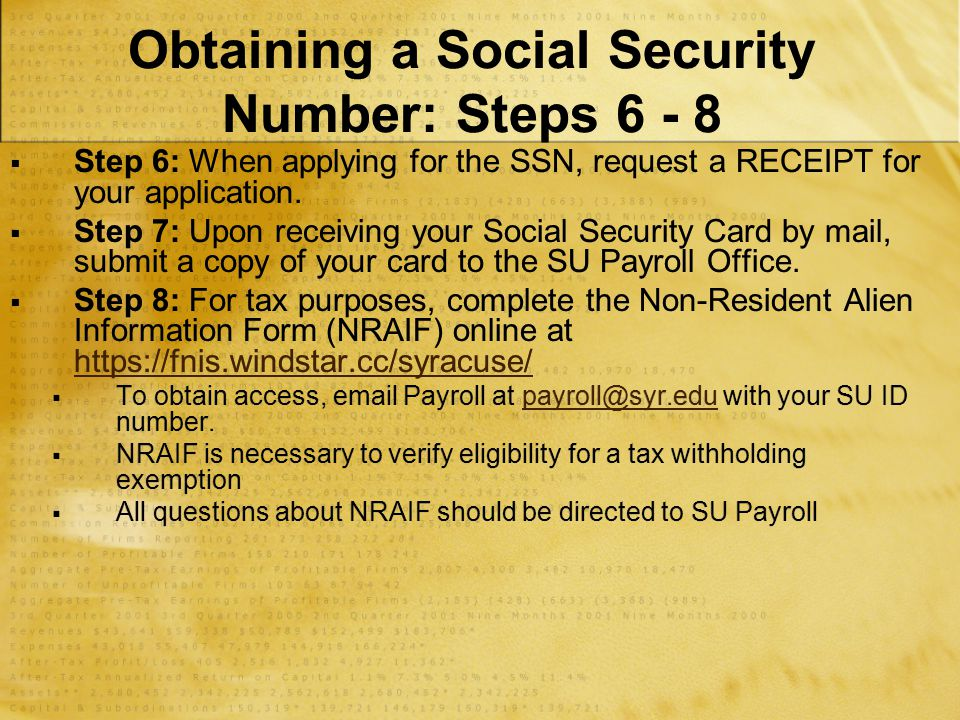 Obtaining a Social Security Number: Steps 6 - 8  Step 6: When applying for the SSN, request a RECEIPT for your application.  Step 7: Upon receiving