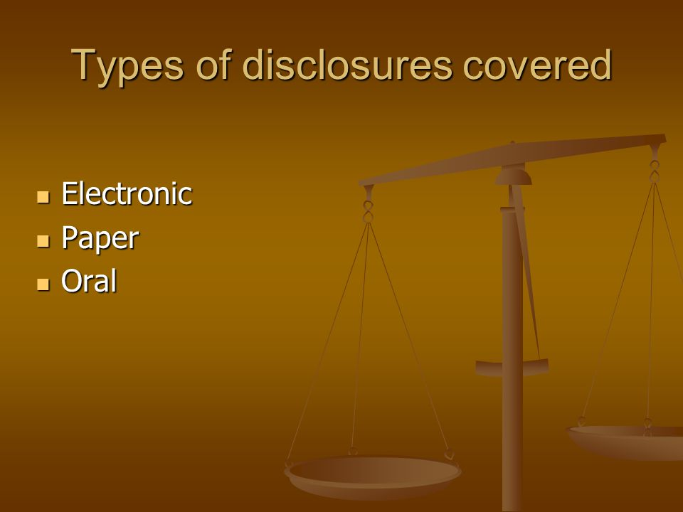 Types of disclosures covered Electronic Electronic Paper Paper Oral Oral