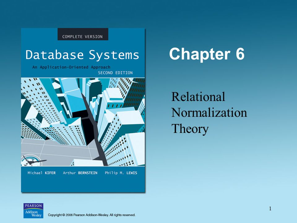 1 Chapter 6 Relational Normalization Theory