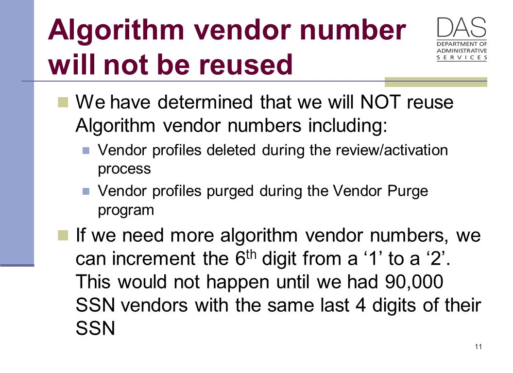 Algorithm vendor number will not be reused We have determined that we will NOT reuse Algorithm vendor numbers including: Vendor profiles deleted during the review/activation process Vendor profiles purged during the Vendor Purge program If we need more algorithm vendor numbers, we can increment the 6 th digit from a '1' to a '2'.