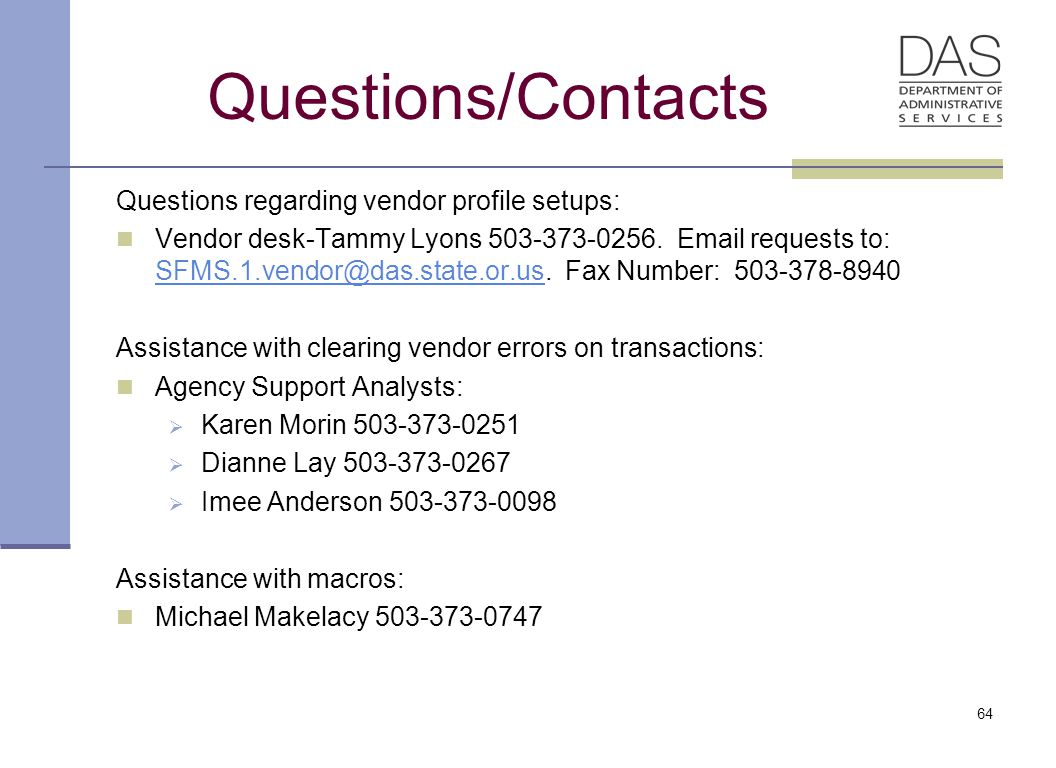 64 Questions/Contacts Questions regarding vendor profile setups: Vendor desk-Tammy Lyons 503-373-0256.