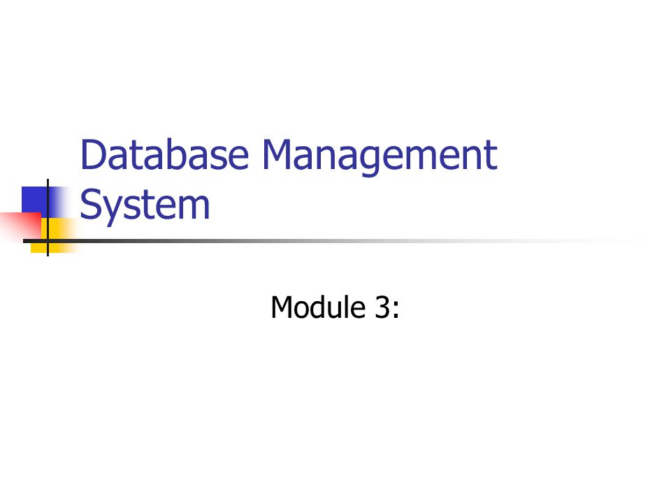 Database Management System Module 3: