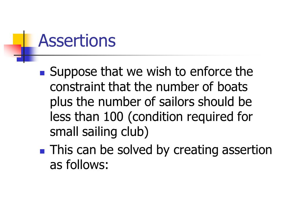 Assertions CREATE ASSERTION smallClub CHECK ((SELECT COUNT (S.sid) FROM Sailors S)+ (SELECT COUNT (B.sid) FROM Boats B) < 100)