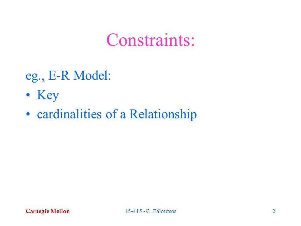 Carnegie Mellon 15-415 - C. Faloutsos2 Constraints: eg., E-R Model: Key cardinalities of a Relationship