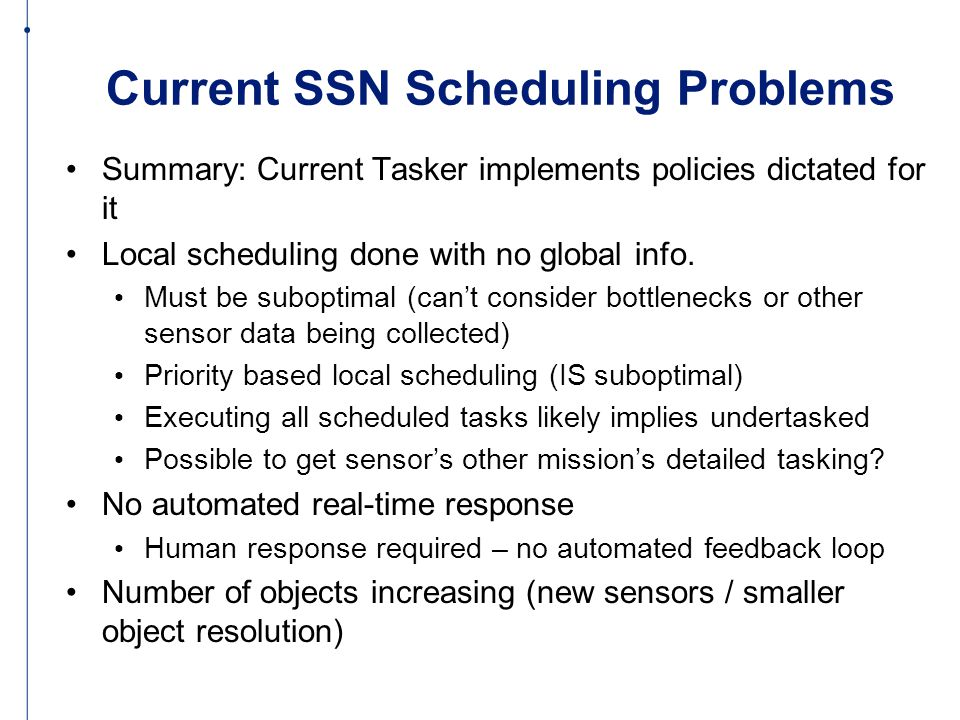 Current SSN Scheduling Problems Summary: Current Tasker implements policies dictated for it Local scheduling done with no global info.
