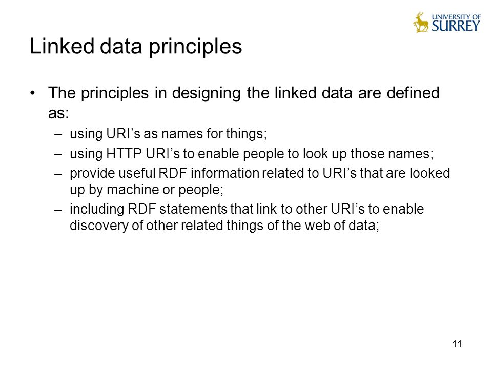 11 Linked data principles The principles in designing the linked data are defined as: –using URI's as names for things; –using HTTP URI's to enable pe