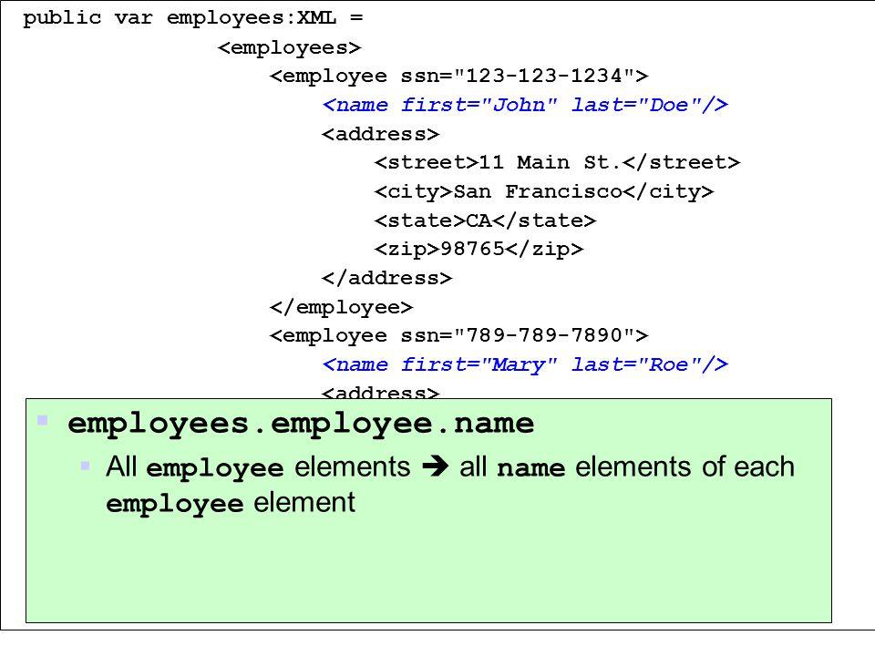 public var employees:XML = 11 Main St. San Francisco CA 98765 99 Broad St.