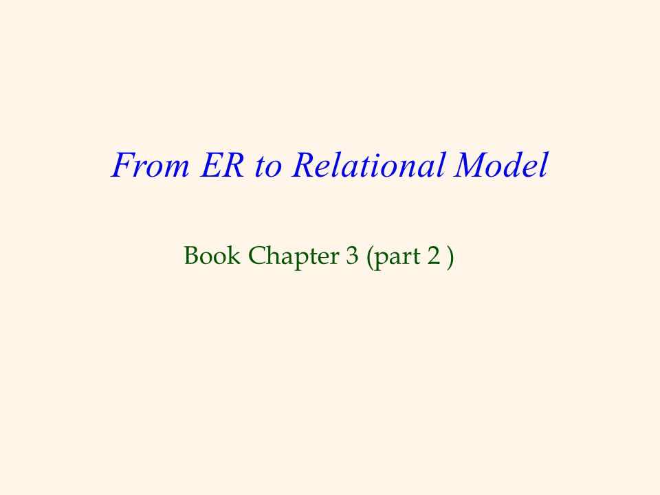 Book Chapter 3 (part 2 ) From ER to Relational Model