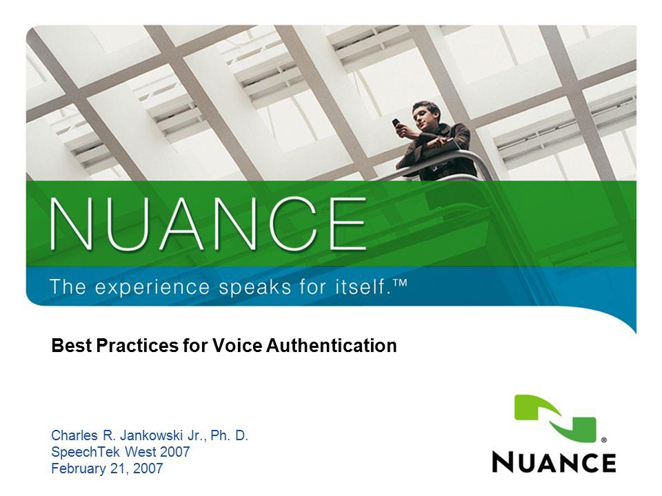 1 Best Practices for Voice Authentication Charles R. Jankowski Jr., Ph. D. SpeechTek West 2007 February 21, 2007