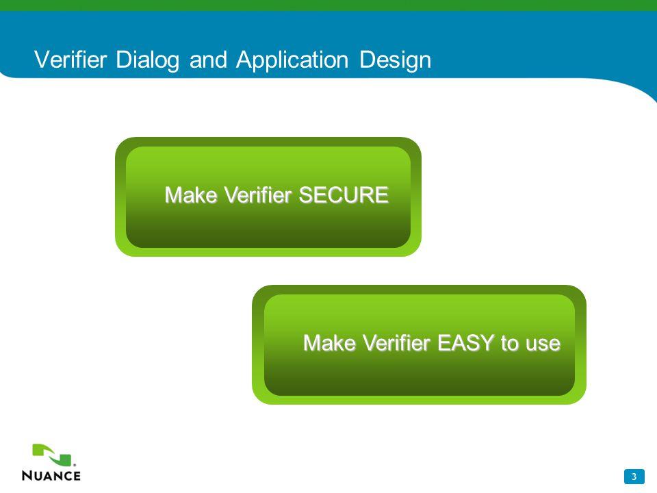3 Make Verifier SECURE Make Verifier EASY to use Verifier Dialog and Application Design