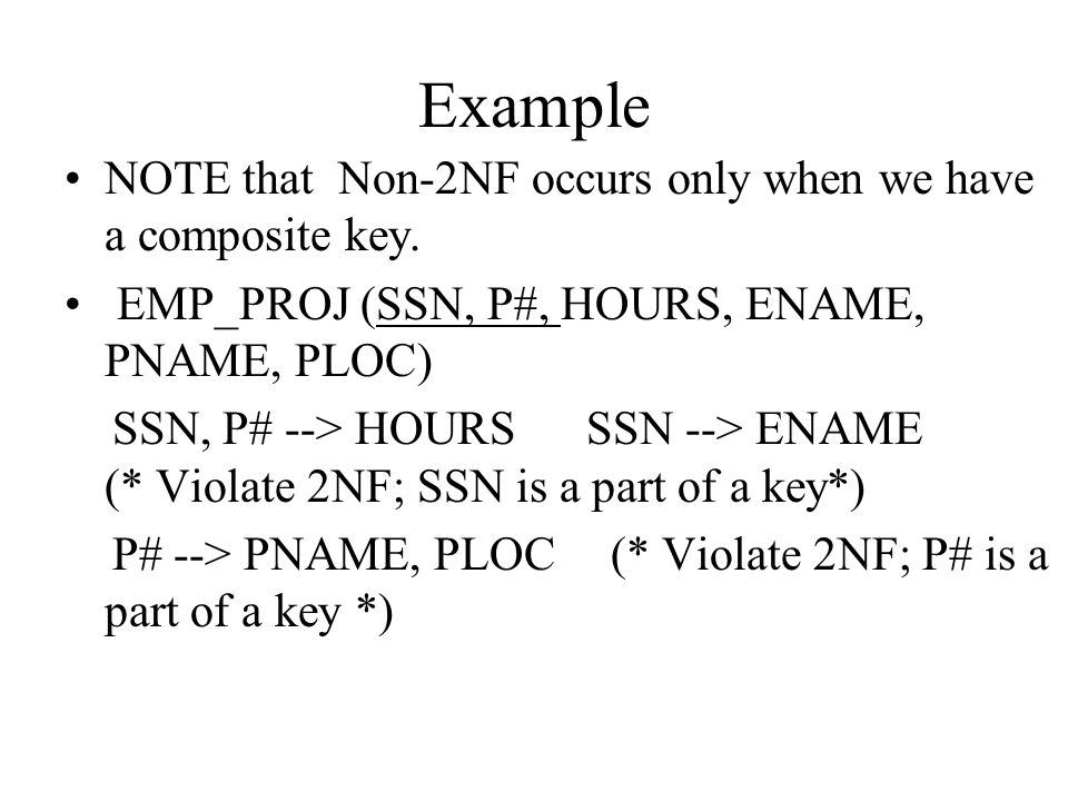 Example NOTE that Non-2NF occurs only when we have a composite key.